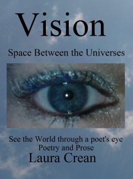 https://lauracrean.wordpress.com/category/space-between-the-universes/      http://www.amazon.co.uk/Vision-Between-Universes-Laura-Crean/dp/1291586415/ref=sr_1_3?s=books&ie=UTF8&qid=1389719958&sr=1-3&keywords=laura+crean